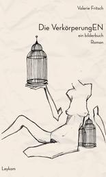 Die VerkörperungEN - ein bilderbuch   Roman