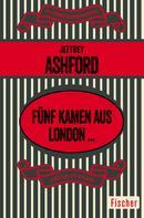 Jeffrey Ashford: Fünf kamen aus London ...