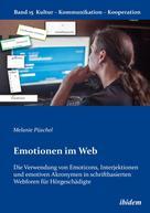 Melanie Püschel: Emotionen im Web: Die Verwendung von Emoticons, Interjektionen und emotiven Akronymen in schriftbasierten Webforen für Hörgeschädigte