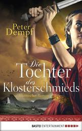 Die Tochter des Klosterschmieds - Historischer Roman