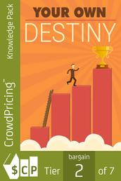 Your Own Destiny - Become the Creator of Your Own Destiny