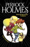 Isaac Palmiola: Dos detectives y medio (Serie Perrock Holmes 1)