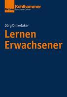 Jörg Dinkelaker: Lernen Erwachsener