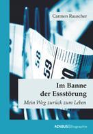 Carmen Rauscher: Im Banne der Essstörung