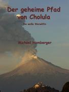 Michael Hamberger: Der geheime Pfad von Cholula ★★★★