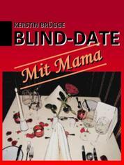 Blind-Date mit Mama - Kurzgeschichte