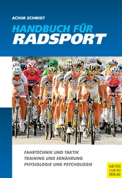 Handbuch für Radsport - Fahrtechnik und Taktik - Training und Ernährung - Physiologie und Psychologie