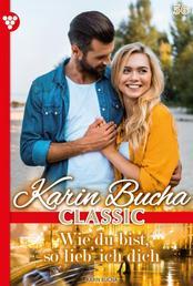 Karin Bucha Classic 56 – Liebesroman - Wie du bist, so lieb' ich dich