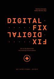 Digital Fix - Fix Digital - Wie wir die digitale Welt von Grund auf erneuern können