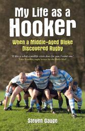 My Life as a Hooker - When a Middle-Aged Bloke Discovered Rugby