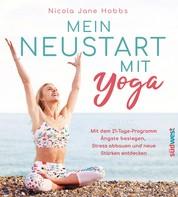 Mein Neustart mit Yoga - Mit dem 21-Tage-Programm Ängste besiegen, Stress abbauen und neue Stärken entdecken