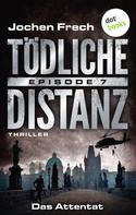 Jochen Frech: TÖDLICHE DISTANZ - Episode 7: Das Attentat ★★★★
