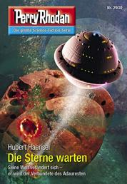 """Perry Rhodan 2930: Die Sterne warten - Perry Rhodan-Zyklus """"Genesis"""""""