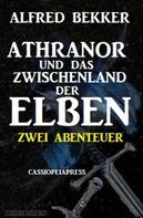 Alfred Bekker: Athranor und das Zwischenland der Elben: Zwei Abenteuer ★★★★★