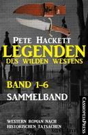 Pete Hackett: Legenden des Wilden Westens: Band 1-6 (Sammelband) ★