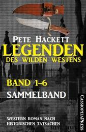 Legenden des Wilden Westens: Band 1-6 (Sammelband) - Sechs historische Western Romane