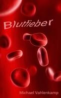 Michael Vahlenkamp: Blutfieber