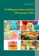Henriette Wilms: Frühlingserwachen mit dem Thermomix TM5 ★★★