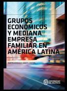 Martín Monsalve: Grupos económicos y mediana empresa familiar en América Latina
