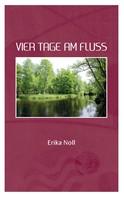 Erika Noll: Vier Tage am Fluss