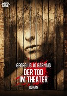 Georgius Jo Barnais: DER TOD IM THEATER