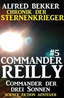 Alfred Bekker: Commander Reilly #5: Commander der drei Sonnen: Chronik der Sternenkrieger ★★★★
