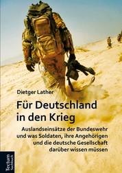 Für Deutschland in den Krieg - Auslandseinsätze der Bundeswehr und was Soldaten, ihre Angehörigen und die deutsche Gesellschaft darüber wissen müssen