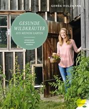 Gesunde Wildkräuter aus meinem Garten - Erkennen. Vermehren. Nutzen