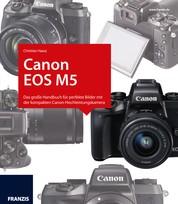 Kamerabuch Canon EOS M5 - Das große Handbuch für perfekte Bilder mit der kompakten Canon-Hochleistungskamera