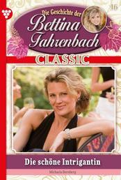 Bettina Fahrenbach Classic 16 – Liebesroman - Die schöne Intrigantin