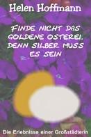 Helen Hoffmann: Finde nicht das goldene Osterei, denn Silber muss es sein