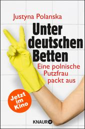 Unter deutschen Betten - Eine polnische Putzfrau packt aus