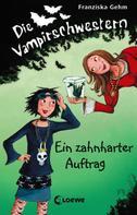 Franziska Gehm: Die Vampirschwestern 3 - Ein zahnharter Auftrag ★★★★★