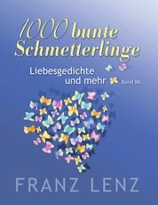 1000 bunte Schmetterlinge - III - Liebesgedichte und mehr - Band III