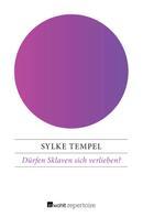 Sylke Tempel: Dürfen Sklaven sich verlieben?
