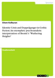 """Identity Crisis and Doppelganger in Gothic Fiction. An exemplary psychoanalytic interpretation of Brontë's """"Wuthering Heights"""""""