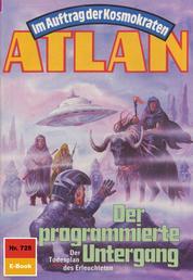 """Atlan 725: Der programmierte Untergang - Atlan-Zyklus """"Im Auftrag der Kosmokraten"""""""
