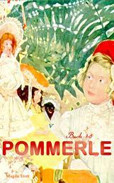 Pommerle (Buch 1-6) - Die schönsten Mädchenbücher: Mit Pommerle durchs Kinderland, Pommerles Jugendzeit, Pommerle auf Reisen, Pommerle im Frühling des Lebens...