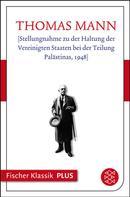 Thomas Mann: [Stellungnahme zu der Haltung der Vereinigten Staaten bei der Teilung Palästinas, 1948]