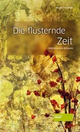 Die flüsternde Zeit - Rhein-Main-Roman