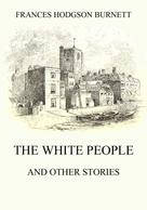 Frances Hodgson Burnett: The White People (and other Stories)