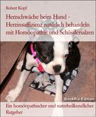Robert Kopf: Herzschwäche beim Hund Herzinsuffizienz behandeln mit Homöopathie, Schüsslersalzen (Biochemie) und Naturheilkunde