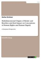 Stefan Kirchner: Multidimensional Origins of Biolaw and Bioethics and their Impact on Conceptions of Human Rights and Human Dignity
