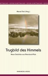 Trugbild des Himmels - Neue Gedichte aus Rheinland-Pfalz