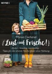 Lust auf Frische! - Lecker, knackig, nachhaltig - Tipps für die smarte Küche (fast) ohne Kühlung