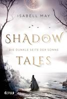 Isabell May: Shadow Tales - Die dunkle Seite der Sonne ★★★★