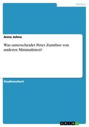 Was unterscheidet Peter Zumthor von anderen Minimalisten?