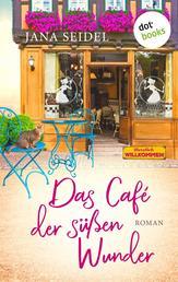 Das Café der süßen Wunder - Roman