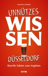 Unnützes Wissen Düsseldorf. - Skurrile, abwegige und lustige Fakten für Besserwisser und Alleskenner