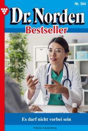 Dr. Norden Bestseller 364 – Arztroman - Es darf nicht vorbei sein